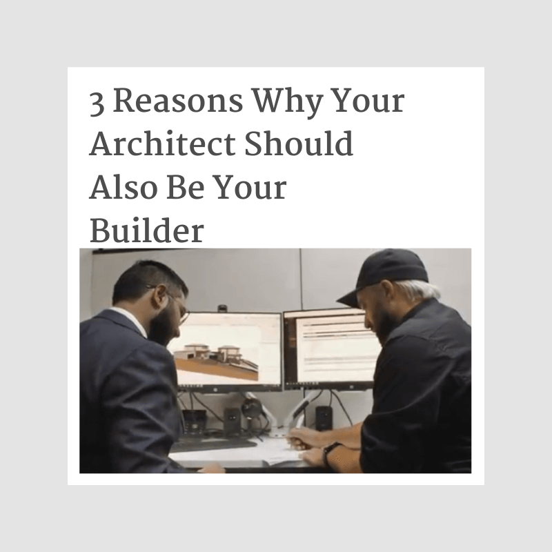 3 Reasons Why Your Architect Should Also Be Your Builder