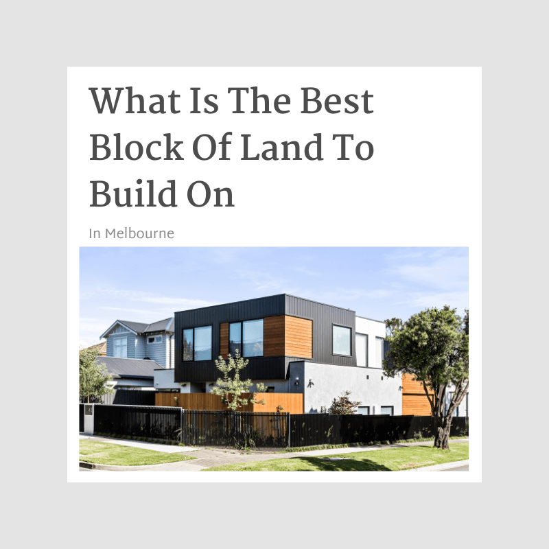 What Is The Best Block Of Land To Build On In Melbourne