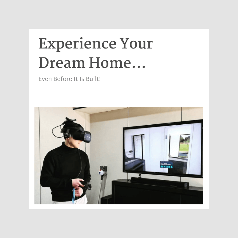 Experience your dream home… even before it is built!