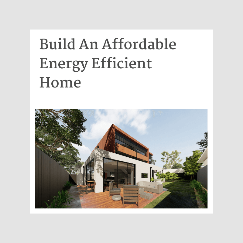Build an Affordable Energy Efficient Home