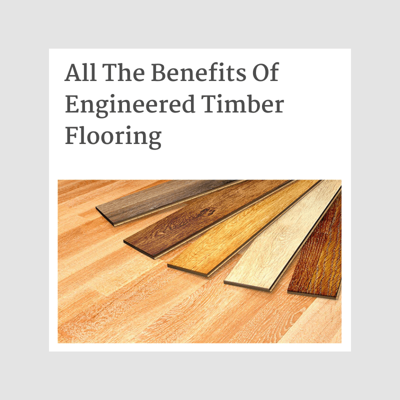 All The Benefits Of Engineered Timber Flooring